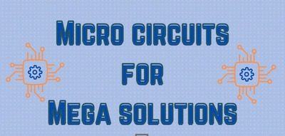 Micro Circuits For Mega Solutions